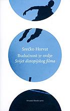 Srećko Horvat: Budućnost je ovdje – svijet distopijskog filma, Hrvatski filmski savez, Zagreb, 2008.