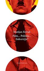 Marijan Krivak, Film... Politika... Subverzija?, Hrvatski filmski savez; Zagreb, 2009.