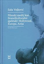 Saša Vojković, Filmski medij kao (trans)kulturalni spektakl: Hollywood, Europa, Azija, Hrvatski filmski savez, Zagreb, 2008.