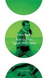 Petar Krelja, Kao na filmu: Ogledi 1965 – 2008., Hrvatski filmski savez, Zagreb, 2009.