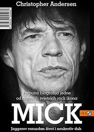 Christopher Andersen, Mick. Jaggerov razuzdan život i neukrotiv duh (Mick: The Wild Life and Mad Genius of Jagger) VBZ, Zagreb, 2014.