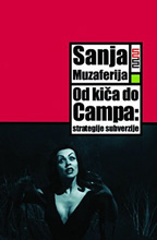 Sanja Muzaferija, Od kiča do campa. Strategije subverzije, Meandarmedia, Zagreb, 2008.