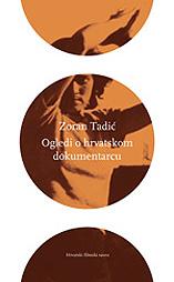 Zoran Tadić, Ogledi o hrvatskom dokumentarcu, Hrvatski filmski savez; Zagreb, 2009.