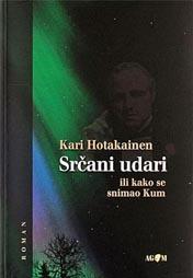 Kari Hotakainen, Srčani udari ili kako se snimao Kum, AGM, Zagreb, 2008.